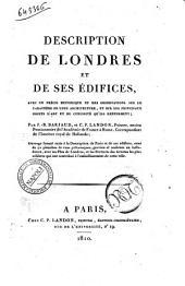 Description de Londres et de ses edifices, avec un precis historique et des observations sur le caractere de leur architecture et sur les principaux objects d'art ... par J.-B. Barjaud, et C.P. Landon
