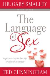 The Language of Sex Study Guide: Experiencing the Beauty of Sexual Intimacy