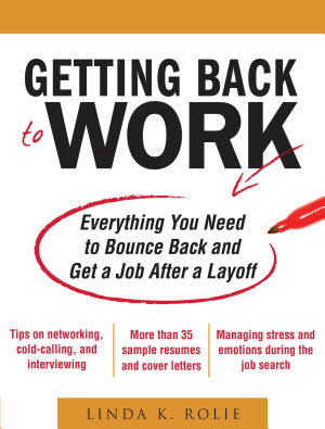Getting Back to Work  Everything You Need to Bounce Back and Get a Job After a Layoff