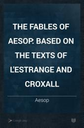 The Fables of Aesop: Based on the Texts of L'Estrange and Croxall