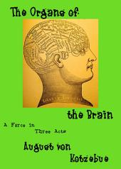 The Organs of the Brain: A Farce in Three Acts, with an Introduction, an Essay, and an Extensive Bibliography of the First Decade of Phrenology