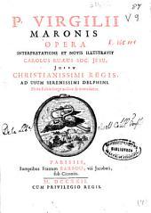 P. Virgilii Maronis Opera interpretatione et notis illustravit Carolus Ruaeus Soc. Jesu ; jussu Christianissimi Regis, ad usum ... Delphini