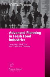 Advanced Planning in Fresh Food Industries: Integrating Shelf Life into Production Planning