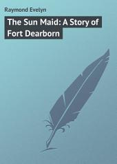 The Sun Maid: A Story of Fort Dearborn