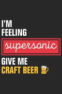 I'm Feeling Supersonic Give Me Craft Beer