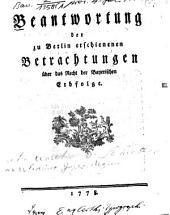 Beantwortung der zu Berlin erschienenen Betrachtungen über das Recht der Bayerischen Erbfolge