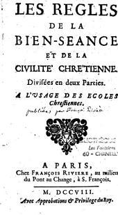 Les règles de la bienséance et de la civilité chrétienne, divisées en deux parties à l'usage des écoles chrétiennes