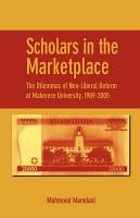 Scholars in the Marketplace  The Dilemmas of Neo Liberal Reform at Makerere University  1989 2005 PDF