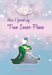 How I Found My True Inner Peace: Book 1