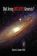Did Jesus Believe Genesis?