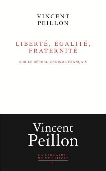 Libert      galit    fraternit     Sur le r  publicanisme fran  ais PDF