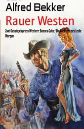 Rauer Westen: Zwei Cassiopeiapress Western: Sonora-Geier/ Die Rückkehr des Leslie Morgan