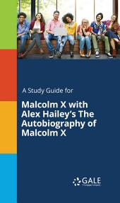 A Study Guide for Malcolm X with Alex Hailey's The Autobiography of Malcolm X