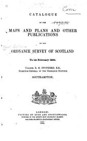 Catalogue of the Maps and Plans and Other Publications of the Ordnance Survey of Scotland to 1st Feb. 1884
