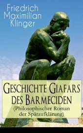Geschichte Giafars des Barmeciden (Philosophischer Romander Spätaufklärung) - Vollständige Ausgabe