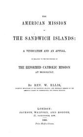 The American Mission in the Sandwich Islands: A Vindication and an Appeal, in Relation to the Proceedings of the Reformed Catholic Mission at Honolulu