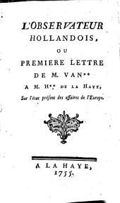 L' observateur hollandois: ou ... lettre de m. van ** à. m. H ** de la Haye sur l'état présent des affaires de l'Europe, Volumes1à12