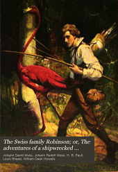 The Swiss Family Robinson: Or, The Adventures of a Shipwrecked Family on an Uninhabited Isle Near New Guinea