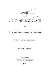 The Light of Language Or how to Hear and Read Aright the King of Sciences