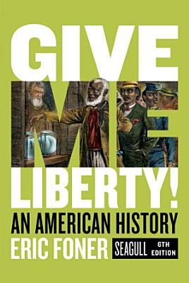 Give Me Liberty   An American History Seagull 6E Combined Vol PDF