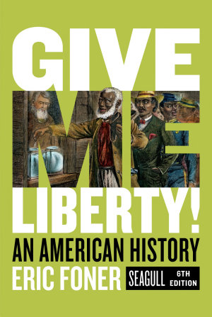 Give Me Liberty   An American History Seagull 6E Combined Vol