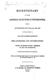Bicentenary of the Assembly of Divines at Westminster, held at Edinburgh, July 12th and 13th, 1843. Containing a ... report of the addresses and conversations. With introductory sermon by Rev. Dr. Symington