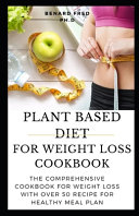 Plant Based Diet for Weight Loss Cookbook
