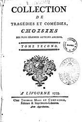 Collection de tragedies et comedies, choisies des plus celebres auteurs anciens. ... Tome premier [-douzieme]: 2