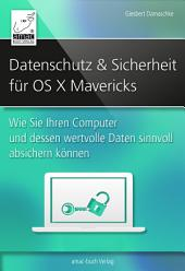 Datenschutz und Sicherheit – für OS X Mavericks: Wie Sie Ihren Computer und dessen wertvolle Daten sinnvoll absichern können