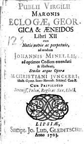 Eclogae, Georgica et Aeneidos libri XII cum notis ... ad modum Johannis Minellii ... emend. et illustr., studio atque opera Christiani Junckeri