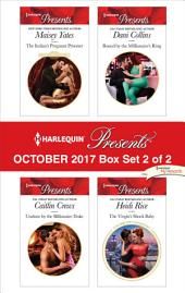 Harlequin Presents October 2017 - Box Set 2 of 2: The Italian's Pregnant Prisoner\Undone by the Billionaire Duke\Bound by the Millionaire's Ring\The Virgin's Shock Baby