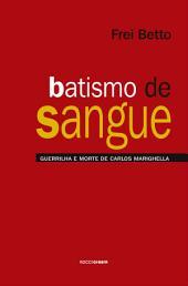 Batismo de sangue: Guerrilha e morte de Carlos Marighella