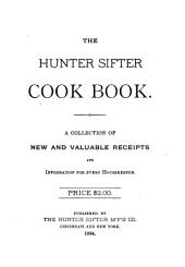 The Hunter Sifter Cook Book: A Collection of New and Valuable Receipts and Information for Every Housekeeper ...