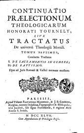 Continuatio praelectionum theologicarum sive tractatus de universâ theologiâ morali: Volume 7