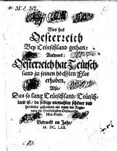 Was hat Oesterreich bey Teutschland gethan? Antwort: Oesterreich hat Teutschland zu seinen höchsten Flor erhoben