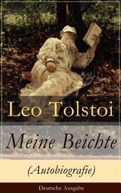 Meine Beichte (Autobiografie) - Deutsche Ausgabe: Autobiografische Schriften über die Melancholie, Philosophie und Religion: Wiederfindung Lew Tolstois