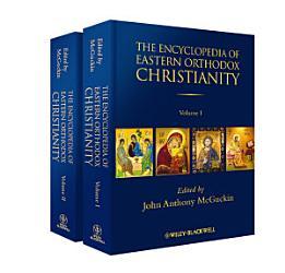 The Encyclopedia Of Eastern Orthodox Christianity 2 Volume Set Book PDF