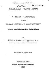 England Versus Rome: A Brief Hand-book of the Roman Catholic Controversey for the Use of Members of the English Church