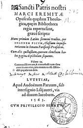 Sancti patris nostri Marci Eremitae Opuscula qu[a]edam theologica: qu[a]e in Bibliotheca regia reperta sunt, graece scripta
