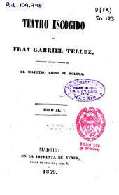 Teatro escogido de Fray Gabriel Tellez, conocido con el nombre de El Maestro Tirso de Molina: Volumen 2