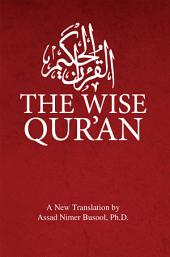 The Wise Qur'an: These are the Verses of the Wise Book: These are the verses of the Wise Book
