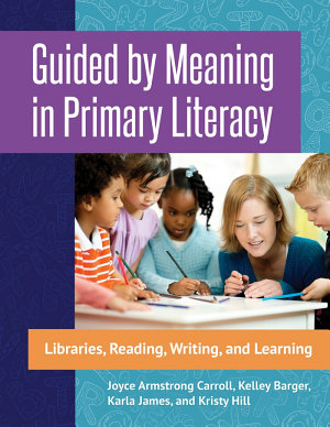 Guided by Meaning in Primary Literacy  Libraries  Reading  Writing  and Learning PDF