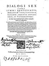 Dialogi sex contra summi pontificatus, monasticæ vitæ, sanctorum, sacrarum imaginum oppugnatores, et pseudomartyres: ab Alano Copo Londinensi editi auctiores nonnullis in locis & castigatiores. ..