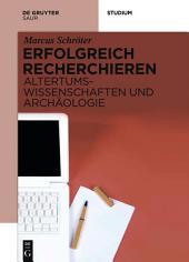 Erfolgreich recherchieren - Altertumswissenschaften und Archäologie