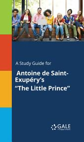 "A Study Guide for Antoine de Saint-Exup‹¨«‹¨«‹¨«‹¨«ry's ""The Little Prince"""