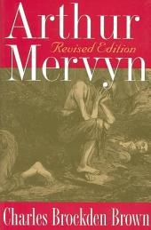 Arthur Mervyn, Or, Memoirs of the Year 1793: First and Second Parts