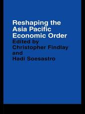 Reshaping the Asia Pacific Economic Order