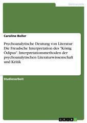 """Psychoanalytische Deutung von Literatur: Die Freudsche Interpretation des """"König Ödipus"""". Interpretationsmethoden der psychoanalytischen Literaturwissenschaft und Kritik"""