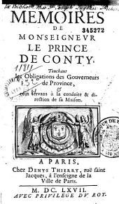 Mémoires de Monseigneur le prince de Conty. Touchant les obligations des gouverneurs de province et ceux servans à la conduite et direction de sa maison [Publié par le sieur de Vigan]