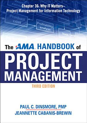 The AMA Handbook of Project Management Chapter 36  Why IT Matters   Project Management for Information Technology